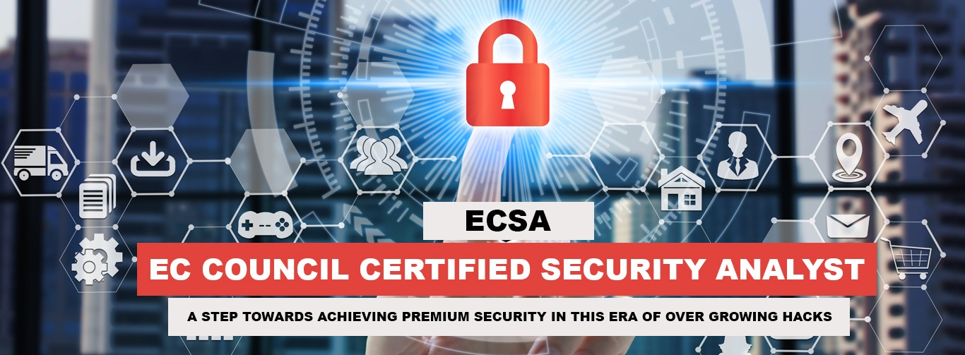 CERTIFIED SECURITY ANALYST: A STEP TOWARDS ACHIEVING PREMIUM SECURITY IN THIS ERA OF OVER GROWING HACKS